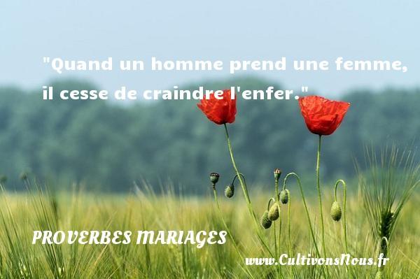 Quand un homme prend une femme, il cesse de craindre l enfer.   Un proverbe roumain   Un proverbe sur le mariage PROVERBES ROUMAINS - Proverbes mariage