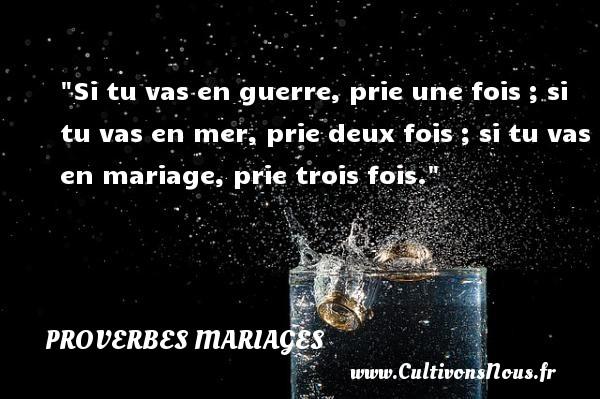 Proverbes polonais - Proverbes mariage - Si tu vas en guerre, prie une fois ; si tu vas en mer, prie deux fois ; si tu vas en mariage, prie trois fois.   Un proverbe polonais   Un proverbe sur le mariage PROVERBES POLONAIS