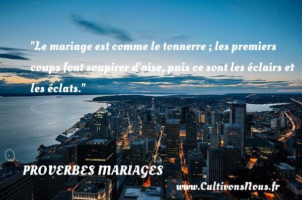 Le mariage est comme le tonnerre ; les premiers coups font soupirer d aise, puis ce sont les éclairs et les éclats.   Un proverbe malgache   Un proverbe sur le mariage PROVERBES MALGACHES - Proverbes mariage