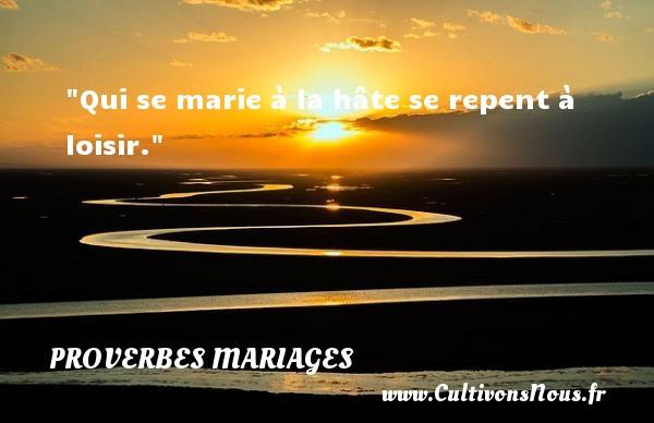 Proverbes anglais - Proverbes mariage - Qui se marie à la hâte se repent à loisir.   Un proverbe anglais   Un proverbe sur le mariage PROVERBES ANGLAIS