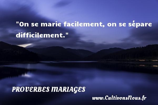 On se marie facilement, on se sépare difficilement.   Un proverbe roumain   Un proverbe sur le mariage PROVERBES ROUMAINS - Proverbes mariage