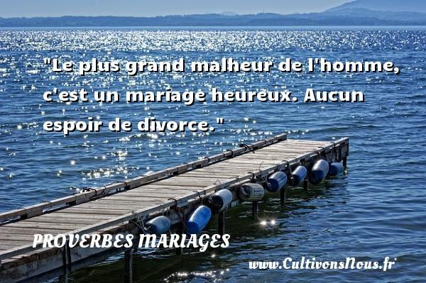 Le plus grand malheur de l homme, c est un mariage heureux. Aucun espoir de divorce.   Un proverbe coréen   Un proverbe sur le mariage PROVERBES COREENS - Proverbes mariage