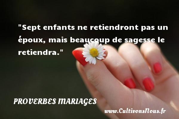 Sept enfants ne retiendront pas un époux, mais beaucoup de sagesse le retiendra.   Un proverbe malgache   Un proverbe sur le mariage PROVERBES MALGACHES - Proverbes mariage