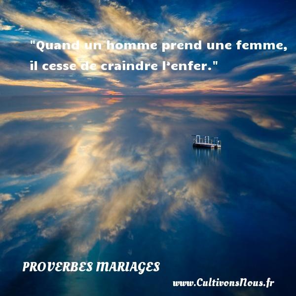 Quand un homme prend une femme, il cesse de craindre l'enfer.   Un proverbe roumain   Un proverbe sur le mariage PROVERBES ROUMAINS - Proverbes mariage