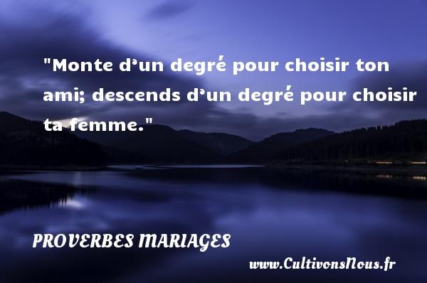 Proverbes juifs - Proverbes mariage - Monte d'un degré pour choisir ton ami; descends d'un degré pour choisir ta femme.   Un proverbe israélien   Un proverbe sur le mariage PROVERBES JUIFS