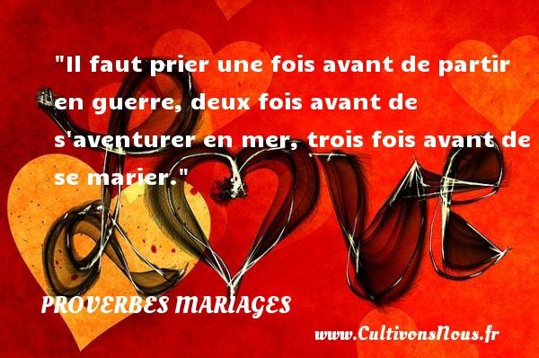 Il faut prier une fois avant de partir en guerre, deux fois avant de s aventurer en mer, trois fois avant de se marier.   Un proverbe espagnol   Un proverbe sur le mariage PROVERBES ESPAGNOLS - Proverbes mariage