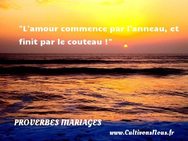 L amour commence par l anneau, et finit par le couteau !   Un proverbe français   Un proverbe sur le mariage PROVERBES FRANÇAIS - Proverbes français - Proverbes mariage