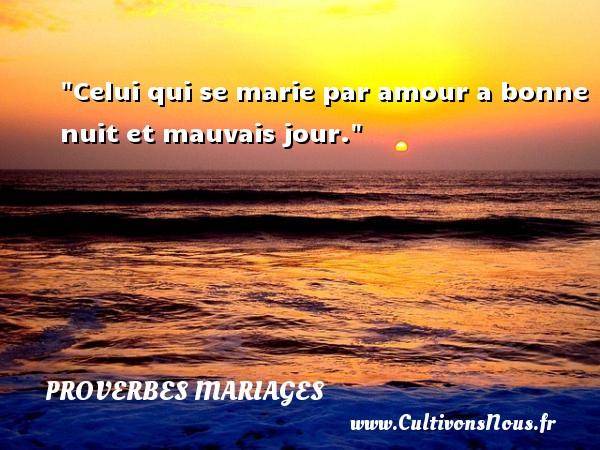 Proverbes français - Proverbes mariage - Celui qui se marie par amour a bonne nuit et mauvais jour.   Un proverbe français   Un proverbe sur le mariage PROVERBES FRANÇAIS