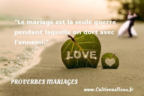 Proverbes français - Proverbes mariage - Le mariage est la seule guerre pendant laquelle on dort avec l ennemi.   Un proverbe français   Un proverbe sur le mariage PROVERBES FRANÇAIS