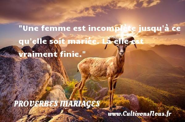 Une femme est incomplète jusqu à ce qu elle soit mariée. Là elle est vraiment finie.   Un proverbe français   Un proverbe sur le mariage PROVERBES FRANÇAIS - Proverbes français - Proverbes mariage