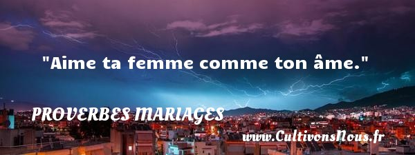 Proverbes russes - Proverbes mariage - Aime ta femme comme ton âme.   Un proverbe russe   Un proverbe sur le mariage PROVERBES RUSSES