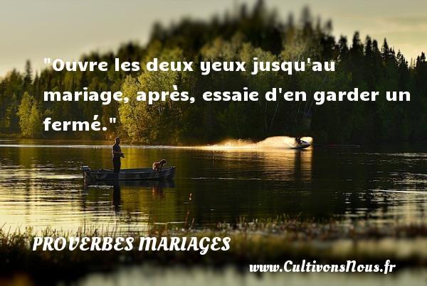 Ouvre les deux yeux jusqu au mariage, après, essaie d en garder un fermé.   Un proverbe jamaïcain   Un proverbe sur le mariage PROVERBES JAMAÏCAINS - Proverbes jamaïcains - Proverbes mariage