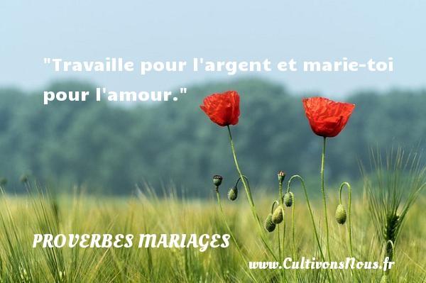 Travaille pour l argent et marie-toi pour l amour.   Un proverbe jamaïcain   Un proverbe sur le mariage PROVERBES JAMAÏCAINS - Proverbes jamaïcains - Proverbes mariage