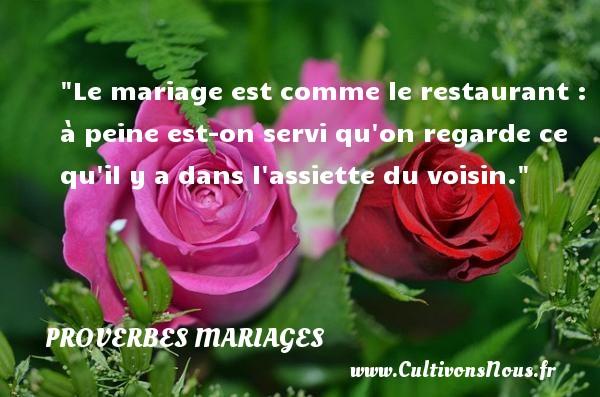 Proverbes français - Proverbes mariage - Le mariage est comme le restaurant : à peine est-on servi qu on regarde ce qu il y a dans l assiette du voisin.   Un proverbe français   Un proverbe sur le mariage PROVERBES FRANÇAIS