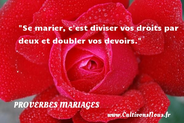 Se marier, c est diviser vos droits par deux et doubler vos devoirs.   Un proverbe écossais   Un proverbe sur le mariage PROVERBES ÉCOSSAIS - Proverbes écossais - Proverbes mariage