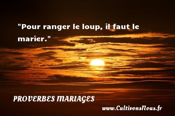 Proverbes français - Proverbes mariage - Pour ranger le loup, il faut le marier.   Un proverbe français   Un proverbe sur le mariage PROVERBES FRANÇAIS