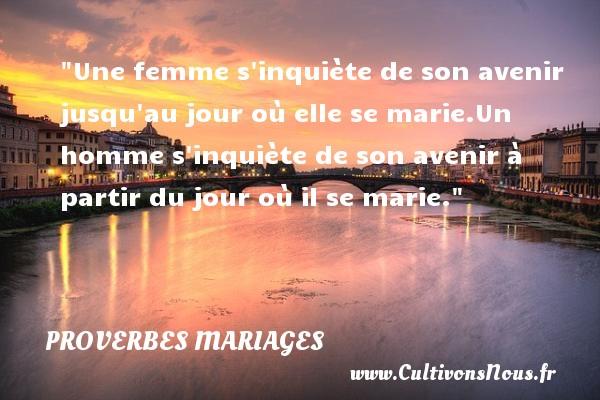 Proverbes français - Proverbes mariage - Une femme s inquiète de son avenir jusqu au jour où elle se marie.Un homme s inquiète de son avenir à partir du jour où il se marie.   Un proverbe français   Un proverbe sur le mariage PROVERBES FRANÇAIS