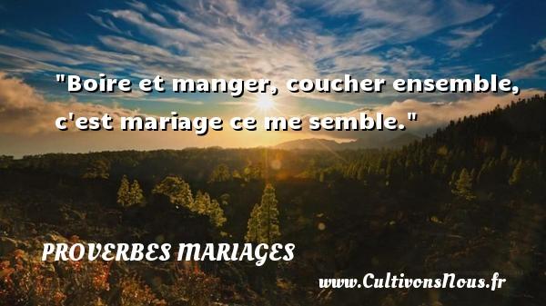 Proverbes français - Proverbe boire - Proverbes mariage - Boire et manger, coucher ensemble, c est mariage ce me semble.   Un proverbe français   Un proverbe sur le mariage PROVERBES FRANÇAIS