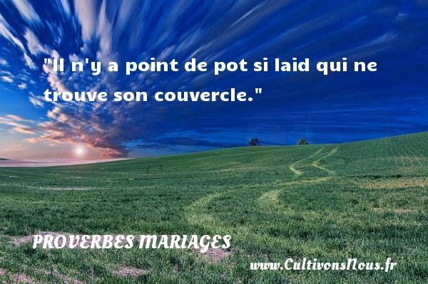 Proverbes français - Proverbes mariage - Il n y a point de pot si laid qui ne trouve son couvercle.   Un proverbe français   Un proverbe sur le mariage PROVERBES FRANÇAIS