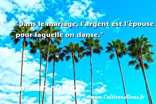 Dans le mariage, l argent est l épouse pour laquelle on danse.   Un proverbe espagnol   Un proverbe sur le mariage PROVERBES ESPAGNOLS - Proverbes mariage