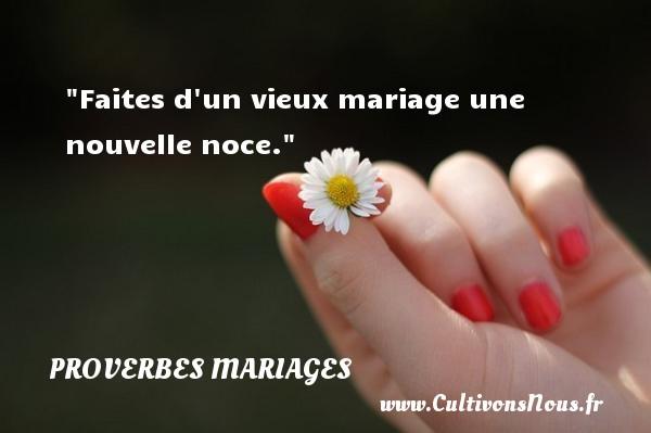 Proverbes basques - Proverbes mariage - Faites d un vieux mariage une nouvelle noce.   Un proverbe basque   Un proverbe sur le mariage PROVERBES BASQUES