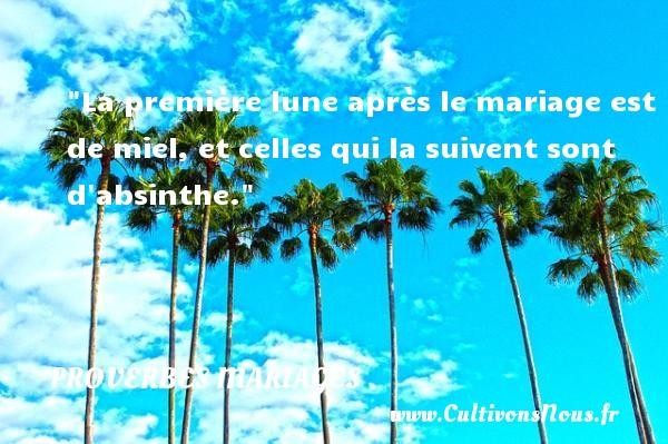 La première lune après le mariage est de miel, et celles qui la suivent sont d absinthe.   Un proverbe arabe   Un proverbe sur le mariage PROVERBES ARABES - Proverbes mariage