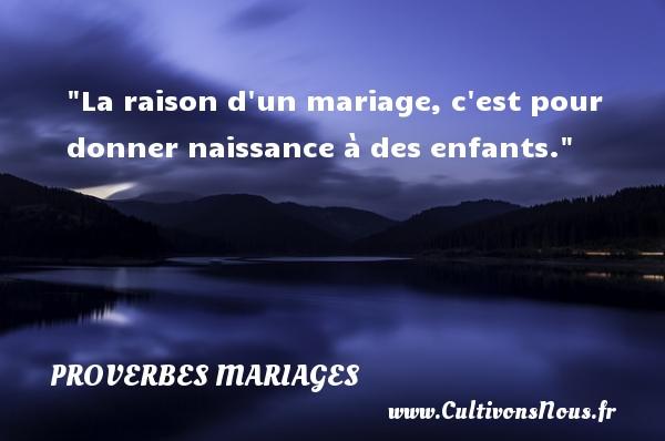 La raison d un mariage, c est pour donner naissance à des enfants.   Un proverbe malgache   Un proverbe sur le mariage PROVERBES MALGACHES - Proverbes mariage