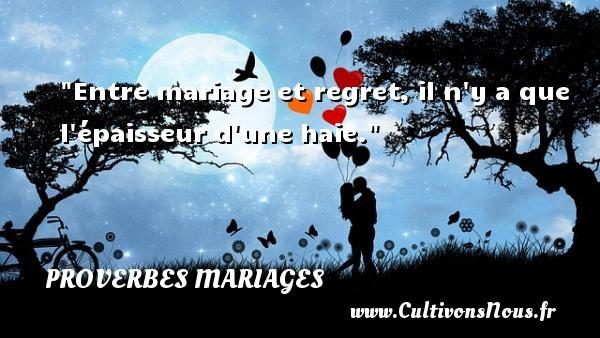 Entre mariage et regret, il n y a que l épaisseur d une haie.   Un proverbe breton   Un proverbe sur le mariage PROVERBES BRETONS - Proverbes mariage