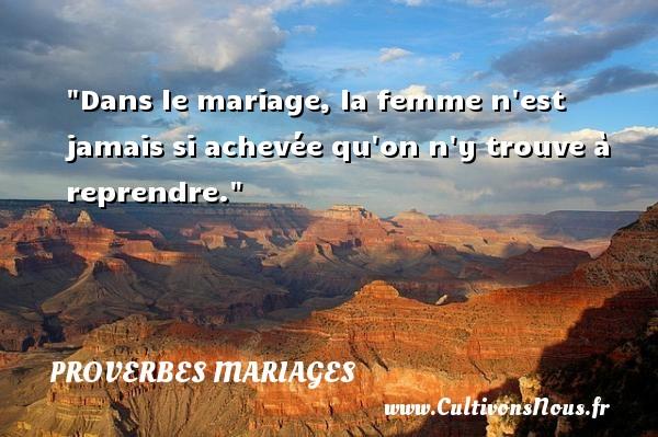 Proverbes grecs - Proverbes mariage - Dans le mariage, la femme n est jamais si achevée qu on n y trouve à reprendre.   Un proverbe grec   Un proverbe sur le mariage PROVERBES GRECS