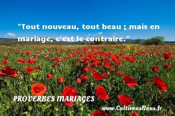 Proverbes turcs - Proverbes mariage - Tout nouveau, tout beau ; mais en mariage, c est le contraire.   Un proverbe turc   Un proverbe sur le mariage PROVERBES TURCS