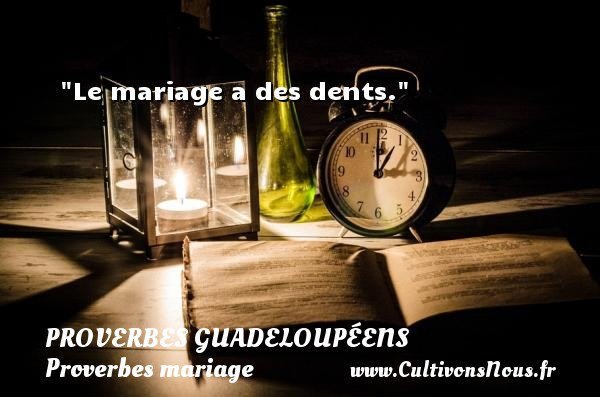 Proverbes guadeloupéens - Proverbes mariage - Le mariage a des dents.   Un proverbe guadeloupéen   Un proverbe sur le mariage PROVERBES GUADELOUPÉENS
