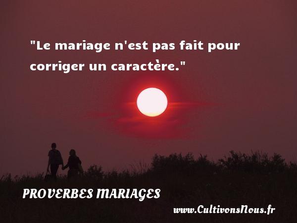 Le mariage n est pas fait pour corriger un caractère.   Un proverbe zaïrois   Un proverbe sur le mariage PROVERBES ZAÏROIS - Proverbes zaïrois - Proverbes mariage