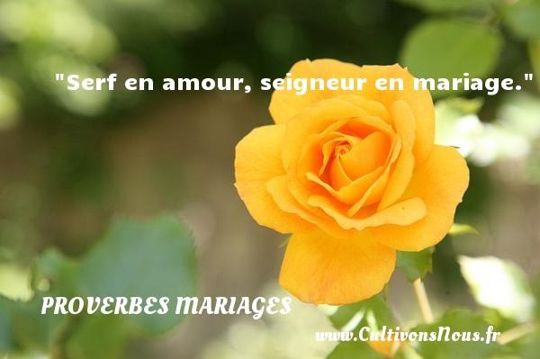Serf en amour, seigneur en mariage.   Un proverbe anglais   Un proverbe sur le mariage PROVERBES ANGLAIS - Proverbes mariage