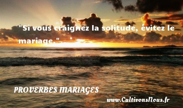 Si vous craignez la solitude, évitez le mariage.   Un proverbe russe   Un proverbe sur le mariage PROVERBES RUSSES - Proverbes mariage