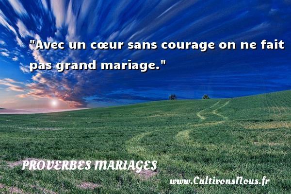 Proverbes français - Proverbes mariage - Avec un cœur sans courage on ne fait pas grand mariage.   Un proverbe français   Un proverbe sur le mariage PROVERBES FRANÇAIS