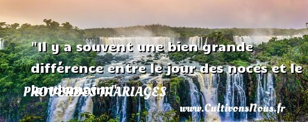 Proverbes français - Proverbes mariage - Il y a souvent une bien grande différence entre le jour des noces et le lendemain.   Un proverbe français   Un proverbe sur le mariage PROVERBES FRANÇAIS