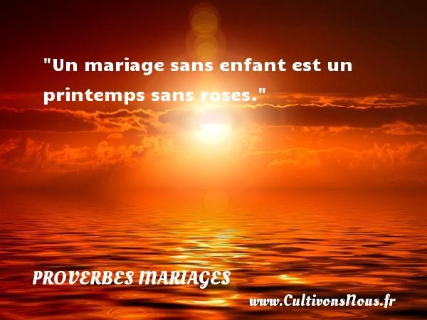 Proverbes tchèques - Proverbes mariage - Un mariage sans enfant est un printemps sans roses.   Un proverbe tchèque   Un proverbe sur le mariage PROVERBES TCHÈQUES