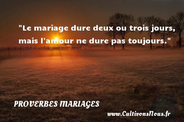 Proverbes tchèques - Proverbes mariage - Le mariage dure deux ou trois jours, mais l amour ne dure pas toujours.   Un proverbe tchèque   Un proverbe sur le mariage PROVERBES TCHÈQUES