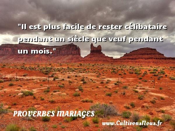 Proverbes libanais - Proverbes mariage - Il est plus facile de rester célibataire pendant un siècle que veuf pendant un mois.   Un proverbe libanais   Un proverbe sur le mariage PROVERBES LIBANAIS