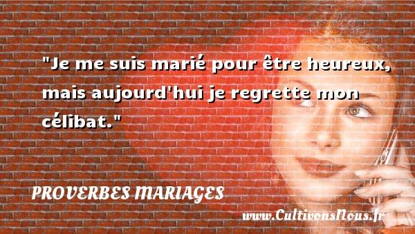 Je me suis marié pour être heureux, mais aujourd hui je regrette mon célibat.   Un proverbe tunisien   Un proverbe sur le mariage PROVERBES TUNISIENS - Proverbes mariage