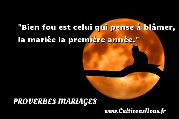 Bien fou est celui qui pense à blâmer, la mariée la première année.   Un proverbe tunisien   Un proverbe sur le mariage PROVERBES TUNISIENS - Proverbes mariage