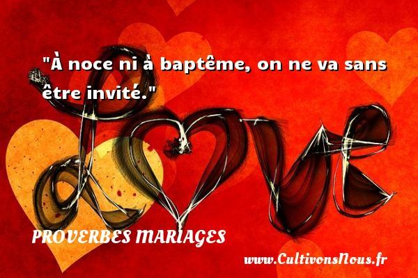 Proverbes espagnols - Proverbes mariage - À noce ni à baptême, on ne va sans être invité.   Un proverbe espagnol   Un proverbe sur le mariage PROVERBES ESPAGNOLS