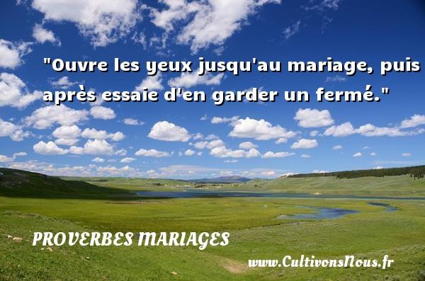 Proverbes jamaïcains - Proverbes mariage - Ouvre les yeux jusqu au mariage, puis après essaie d en garder un fermé.   Un proverbe jamaïcain   Un proverbe sur le mariage PROVERBES JAMAÏCAINS