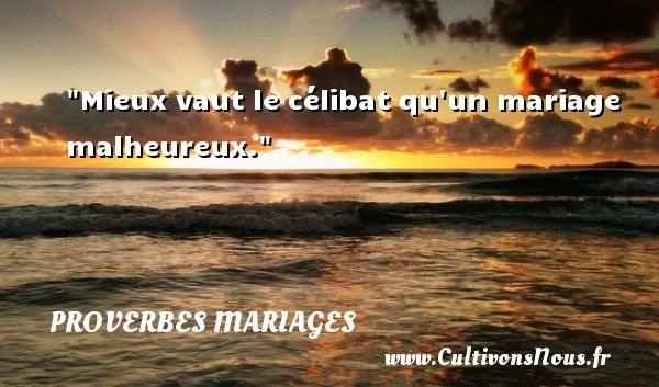 Proverbes juifs - Proverbes mariage - Mieux vaut le célibat qu un mariage malheureux.   Un proverbe juif   Un proverbe sur le mariage PROVERBES JUIFS