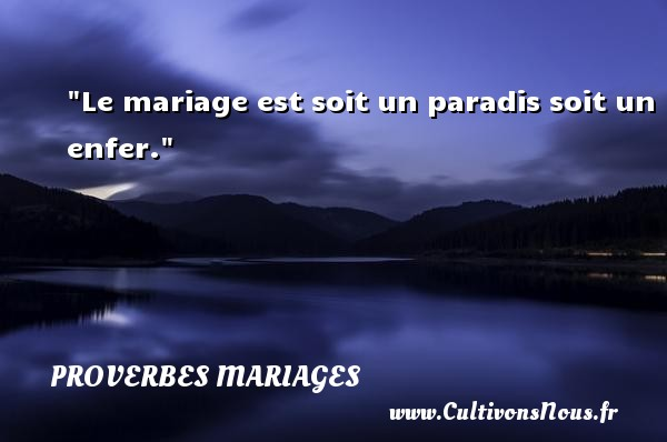 Proverbes italiens - Proverbes mariage - Le mariage est soit un paradis soit un enfer.   Un proverbe italien   Un proverbe sur le mariage PROVERBES ITALIENS