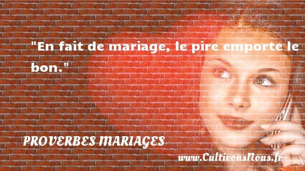 En fait de mariage, le pire emporte le bon.   Un proverbe estonien   Un proverbe sur le mariage PROVERBES ESTONIENS - Proverbes mariage