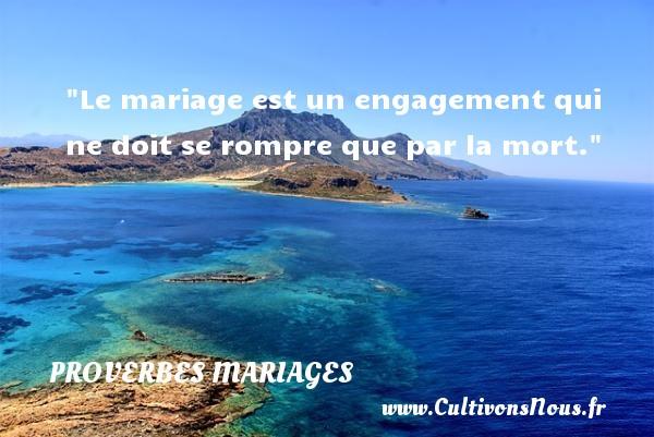 Le mariage est un engagement qui ne doit se rompre que par la mort.   Un proverbe hollandais   Un proverbe sur le mariage PROVERBES HOLLANDAIS - Proverbes mariage