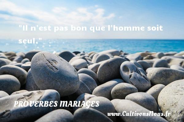 Il n est pas bon que l homme soit seul.   Un proverbe sur le mariage PROVERBES FRANÇAIS - Citations la Bible - Proverbes français - Proverbes mariage