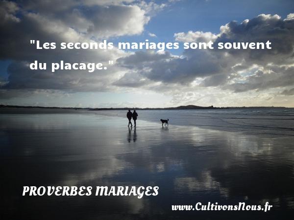 Les seconds mariages sont souvent du placage.   Un proverbe belge   Un proverbe sur le mariage PROVERBES BELGES - Proverbes mariage