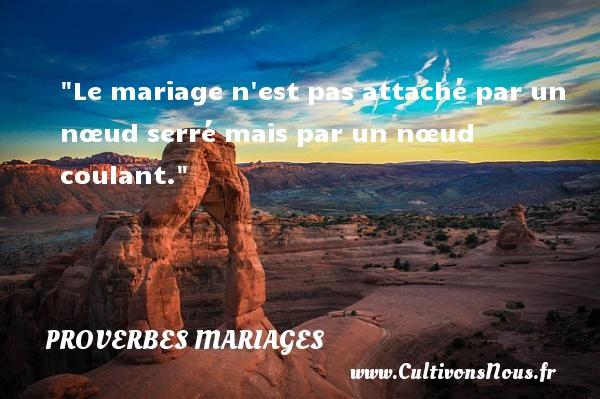 Le mariage n est pas attaché par un nœud serré mais par un nœud coulant.   Un proverbe malgache   Un proverbe sur le mariage PROVERBES MALGACHES - Proverbes mariage